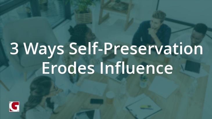 3 Ways Self-Preservation Erodes Influence