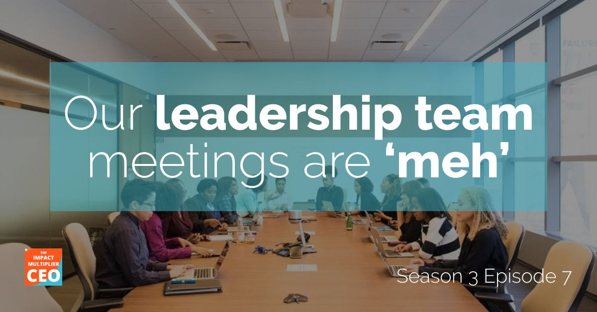 """S3E7: """"Our leadership team meetings are 'meh'"""""""