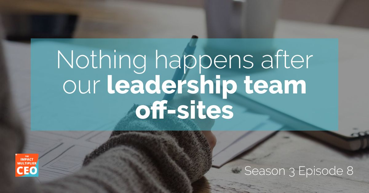 "S3E8: ""Nothing happens after our leadership team off-sites"""