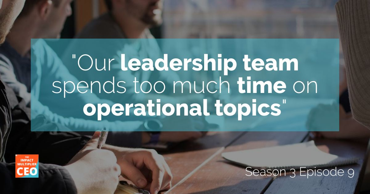 """S3E9: """"Our leadership team spends too much time on operational topics"""""""