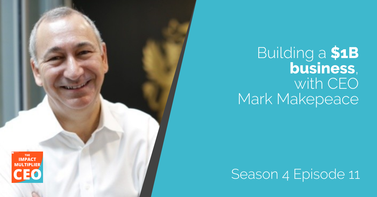 """S4E11: """"Building a $1B Business"""" with CEO Mark Makepeace"""