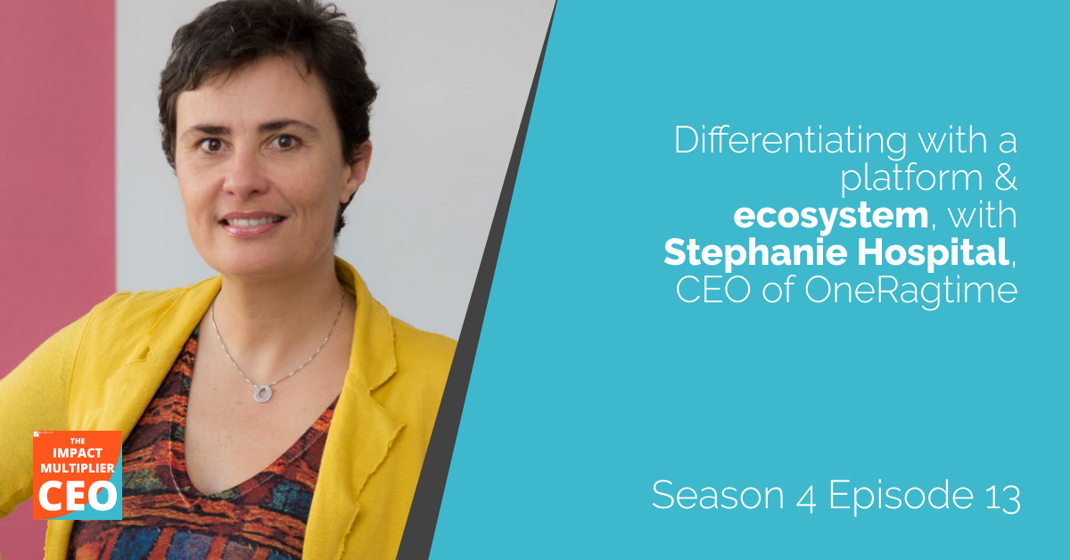 """S4E13: """"Differentiating with a platform & ecosystem"""" with Stephanie Hospital, CEO of OneRagtime"""