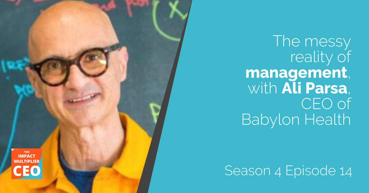 """S4E14: """"The messy reality of management"""" with Ali Parsa, CEO of Babylon Health"""