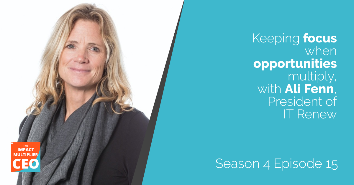 """S4E15: """"Keeping focus when opportunities multiply"""" with Ali Fenn, President of IT Renew"""