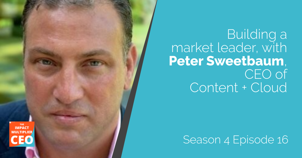 """S4E16: """"Building a market leader"""" with Peter Sweetbaum, CEO of Content + Cloud"""