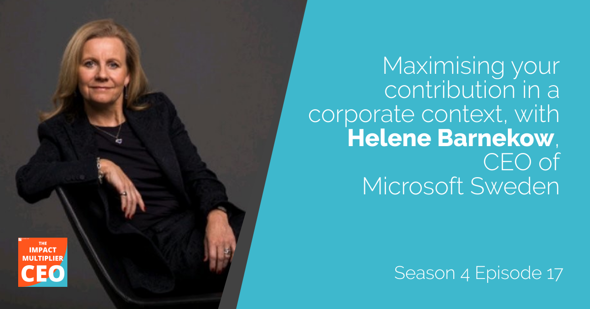 """S4E17: """"Maximising your contribution in a corporate context"""" with Helena Barnekow, CEO of Microsoft Sweden"""