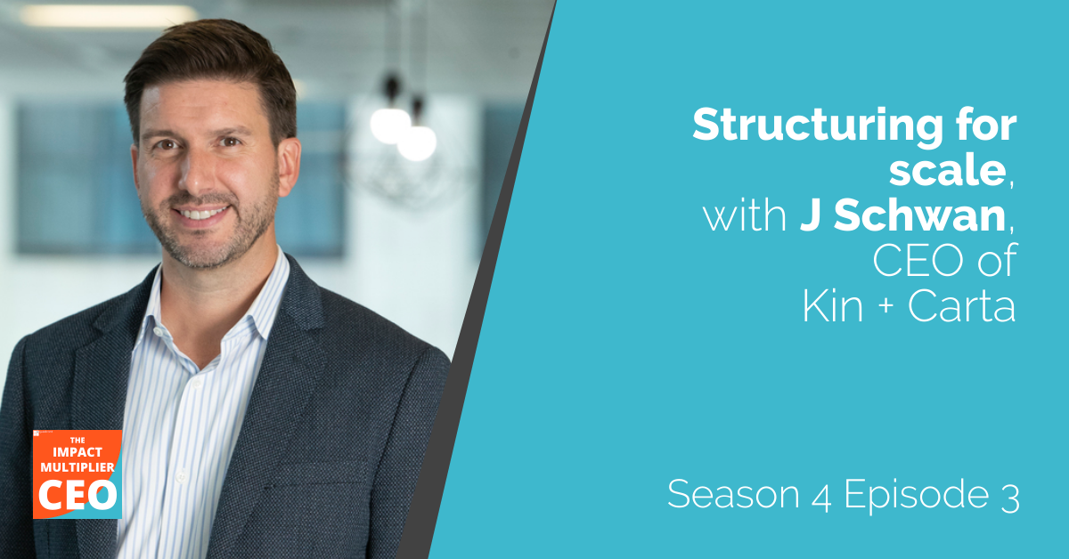"""S4E3: """"Structuring for scale"""" with J Schwan, CEO of Kin + Carta"""