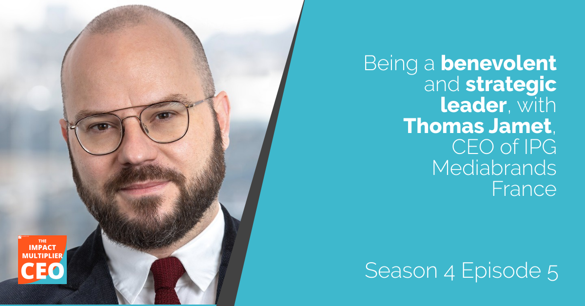 """S4E5: """"Being a benevolent and strategic leader"""" with Thomas Jamet CEO of IPG Mediabrands France"""