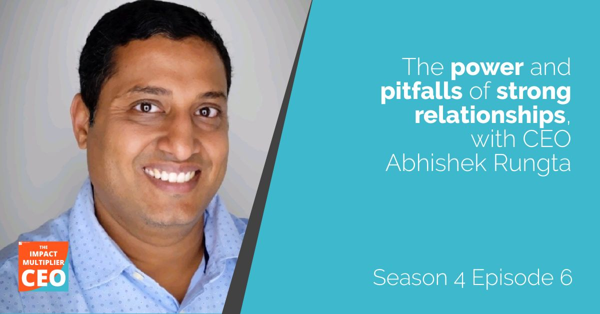 """S4E6: """"The power and pitfalls of strong relationships"""" with CEO Abhishek Rungta"""