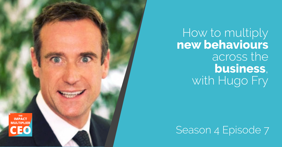 """S4E7: """"How to multiply new behaviours across the business"""" with Hugo Fry"""