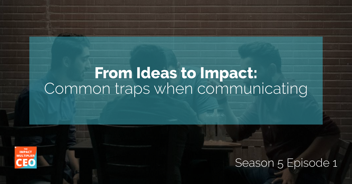 """S5E1: """"From Ideas to Impact"""" Common traps when communicating"""