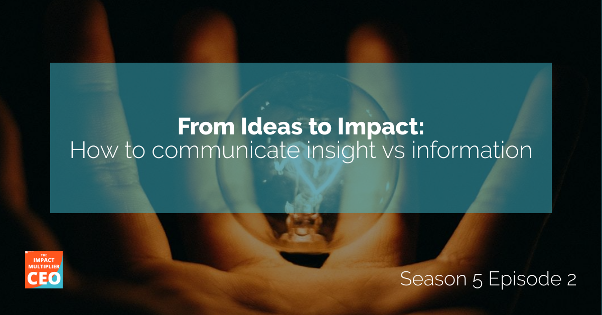 """S5E2: From Ideas to Impact, """"How to communicate insight vs information"""""""