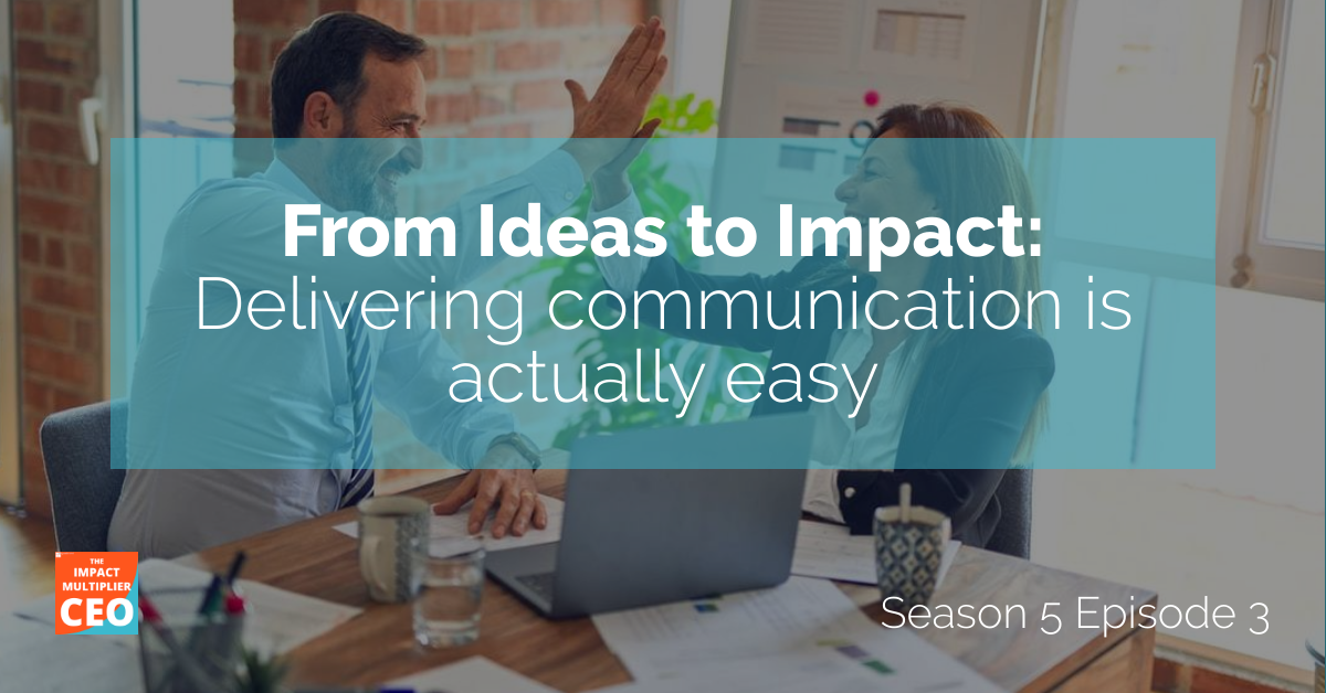 """S5E3: From Ideas to Impact, """"Delivering communication is actually easy"""""""