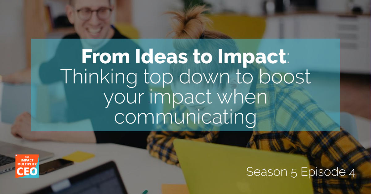 """S5E4: From Ideas to Impact """"How to get the information you need to prepare powerful communications"""""""