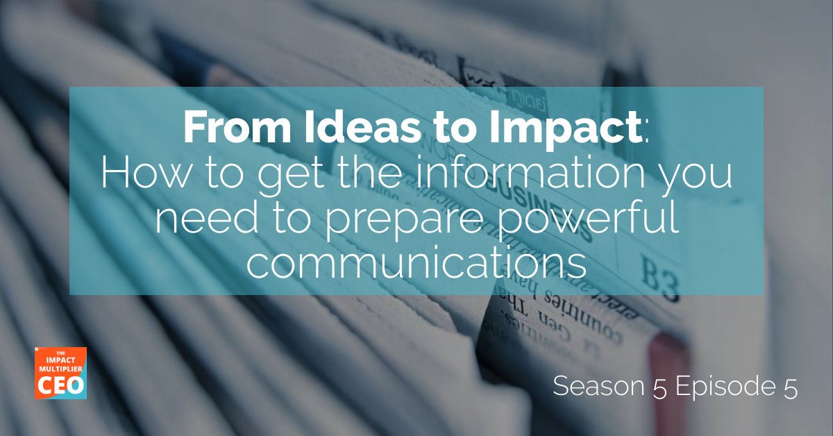 """S5E5: From Ideas to Impact, """"How to get the information you need to prepare powerful communications"""""""