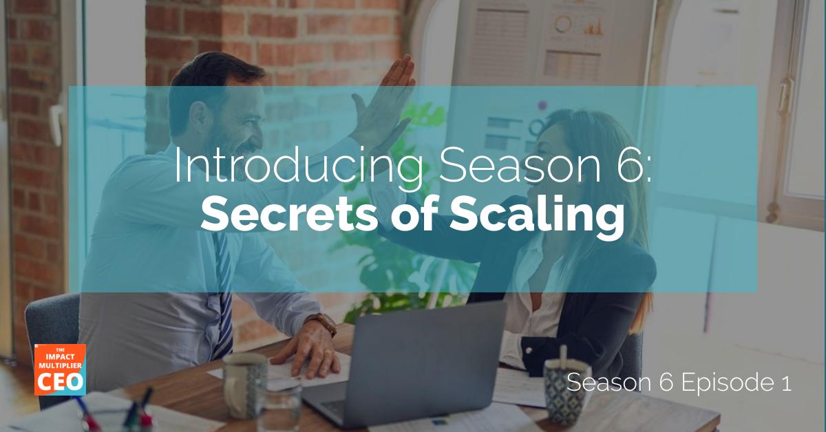 "S6E1: ""Introducing Season 6"" Secrets of Scaling"