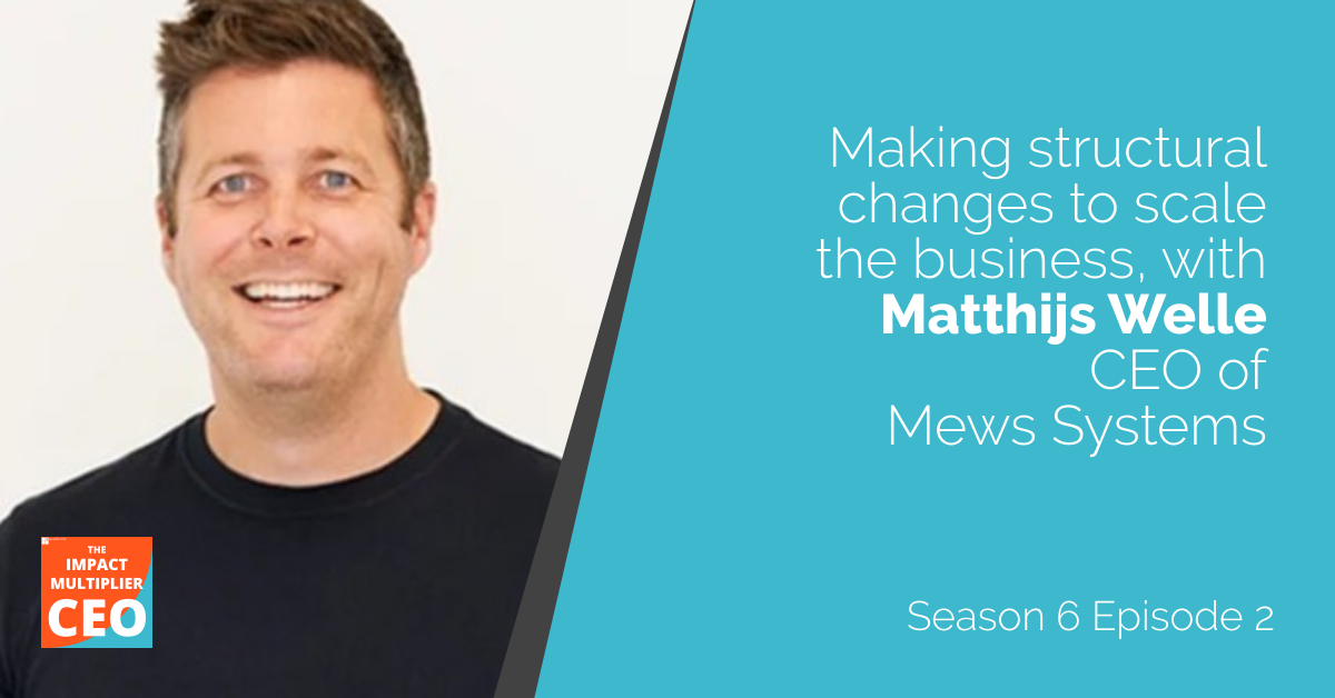 """S6E2: """"Making structural changes to scale the business"""" with Matthijs Welle CEO of Mews Systems"""
