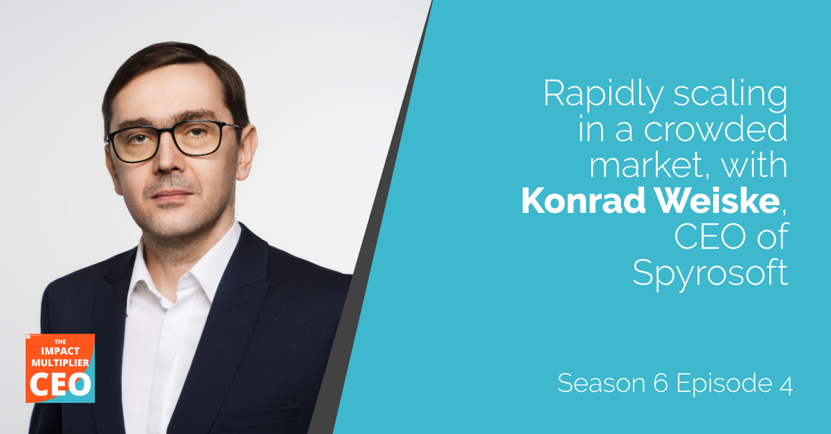 "S6E4: ""Rapidly scaling in a crowded market"" with Konrad Weiske, CEO of Spyrosoft"