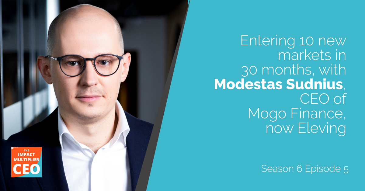 """S6E5: """"Entering 10 new markets in 30 monts"""" with Modestas Sudnius, CEO of Mogo Finance, now Eleving Group"""