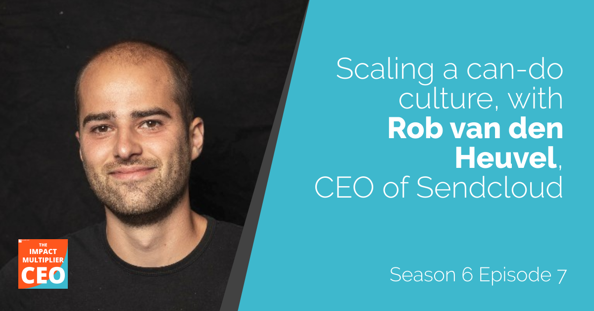 """S6E7: """"Scaling a can-do culture"""" with Rob van den Heuvel, CEO of Sendcloud"""