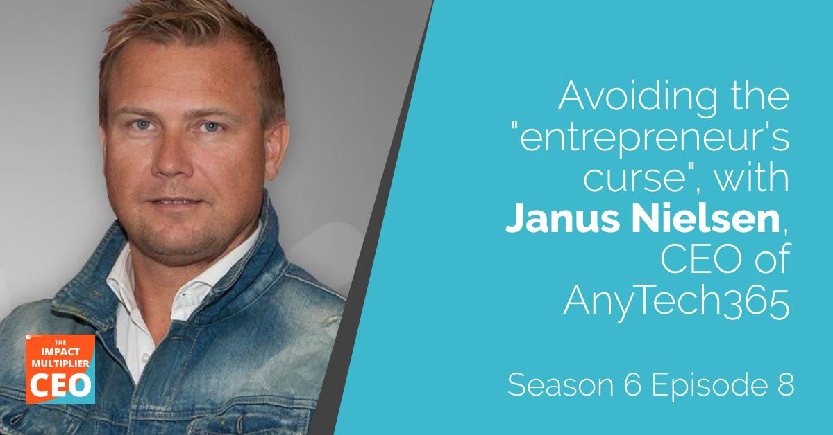"S6E8 Avoiding the ""entrepreneur's curse"", with Janus Nielsen, CEO of AnyTech365"