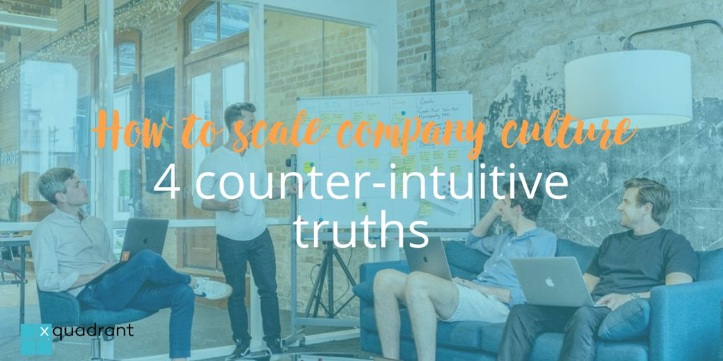 How to scale company culture: 4 counter-intuitive truths