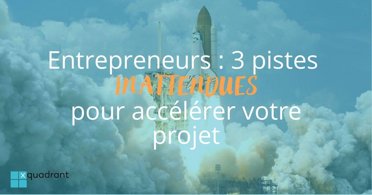 Entrepreneurs : 3 pistes inattendues pour accélérer votre projet